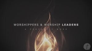 Worshippers & Worship Leaders