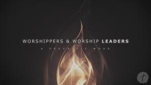 Worshippers & Worship Leaders